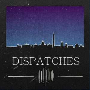 dispatches podcast